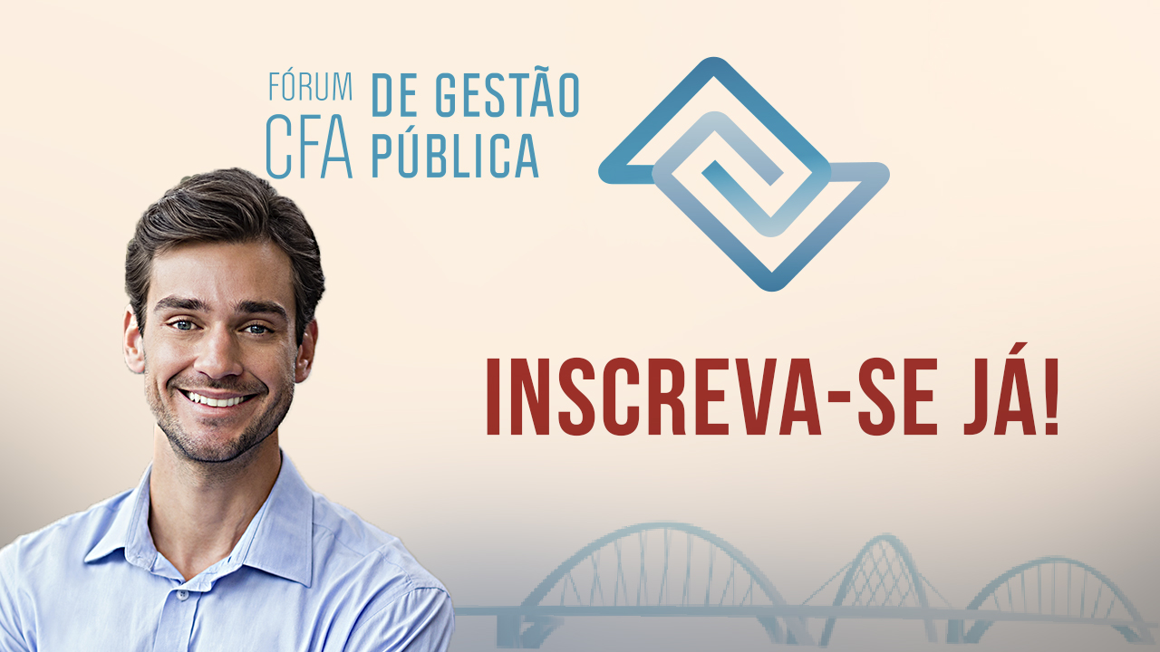 Não fique de fora do Fórum CFA de Gestão Pública. Inscreva-se já!