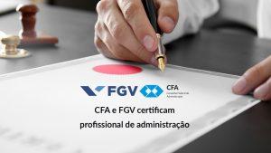 CFA e FGV certificam profissional de administração