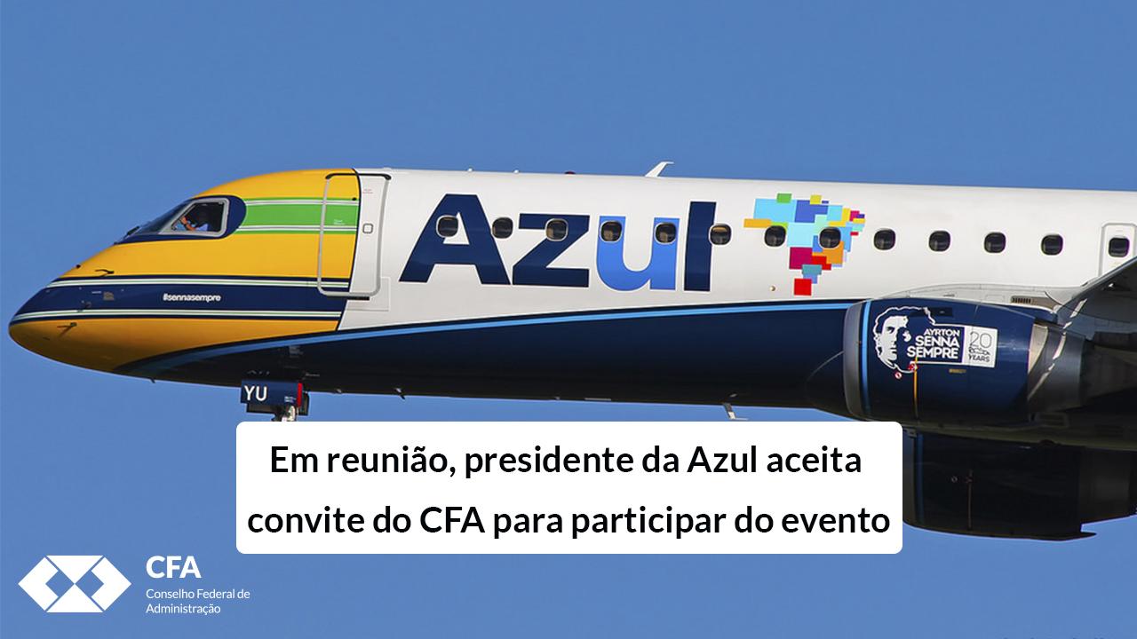 Em reunião, presidente da Azul aceita convite do CFA para participar do evento