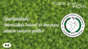 Ufam anuncia concurso público para administradores