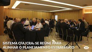 Sistema CFA/CRAs se reúne para alinhar o planejamento estratégico dos próximos quatros anos