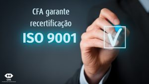 CFA garante recertificação ISO 9001