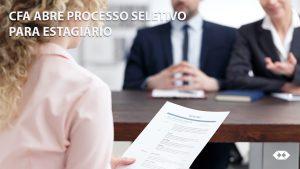 CFA abre processo seletivo para estagiário
