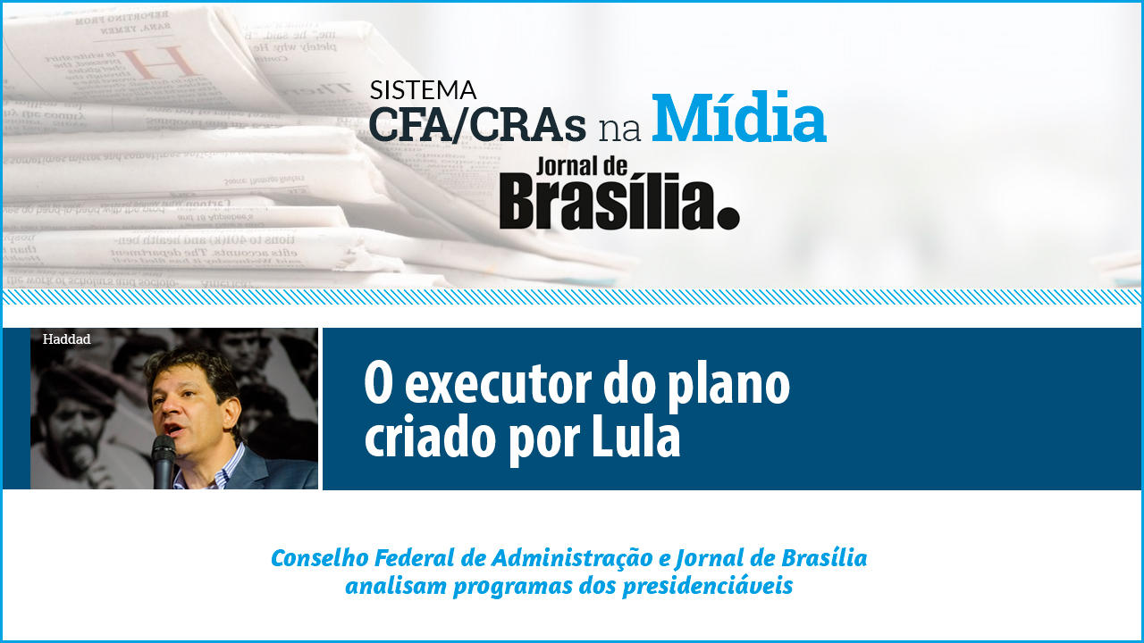 Presidenciáveis 2018: Análise do candidato Fernando Haddad (PT)