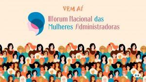 Vem aí o II Fórum Nacional das Mulheres Administradoras