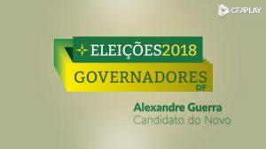 Governadores GDF 2018: Análise do candidato Alexandre Guerra (Novo)