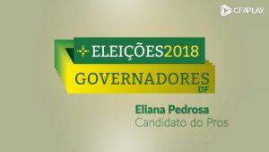 Governadores GDF 2018: Análise do candidato Eliana Pedrosa (Pros)