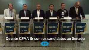 CFA e JBr promovem discussão com candidatos ao Senado