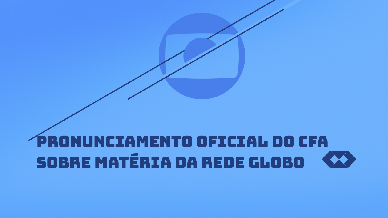 Pronunciamento oficial do CFA sobre a matéria da rede Globo