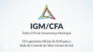 CFA realiza 1ª Oficina do IGM para a Rede de Controle do Mato Grosso do Sul