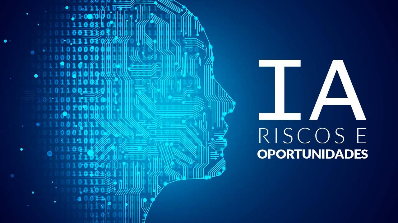 IA – riscos e oportunidades