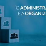 Presidente do CFA publica artigo sobre o Administrador e a organização
