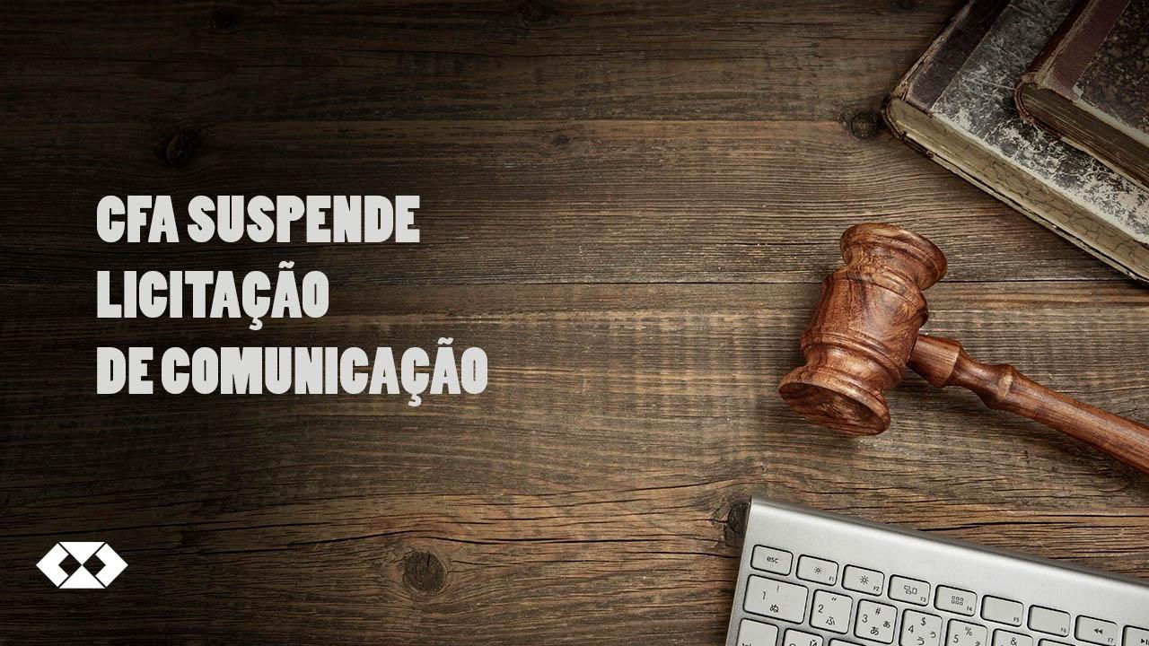 CFA suspende licitação para contratação de empresa de comunicação