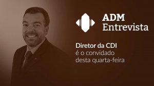 Desenvolvimento Institucional do CFA é destaque no ADM Entrevista desta semana