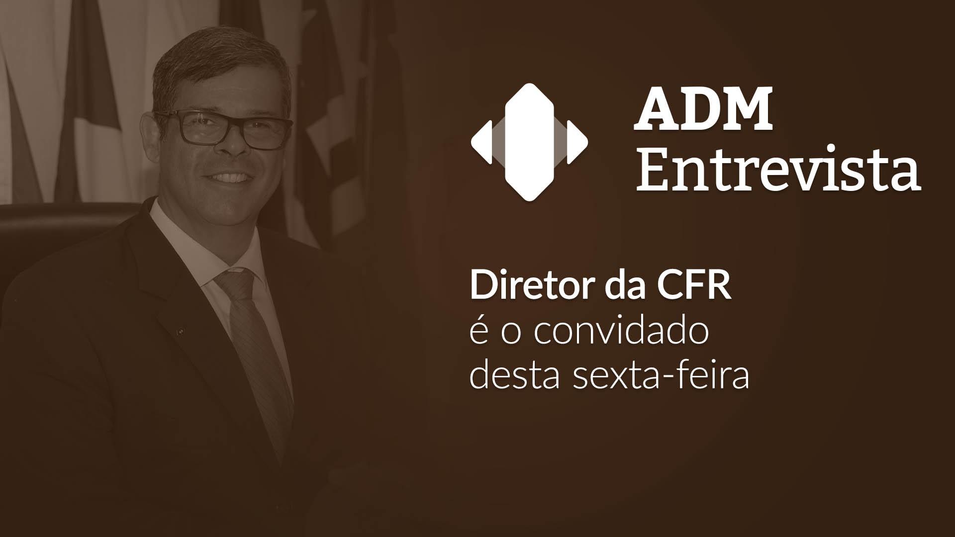 Diretor de Fiscalização do CFA participará do ADM Entrevista