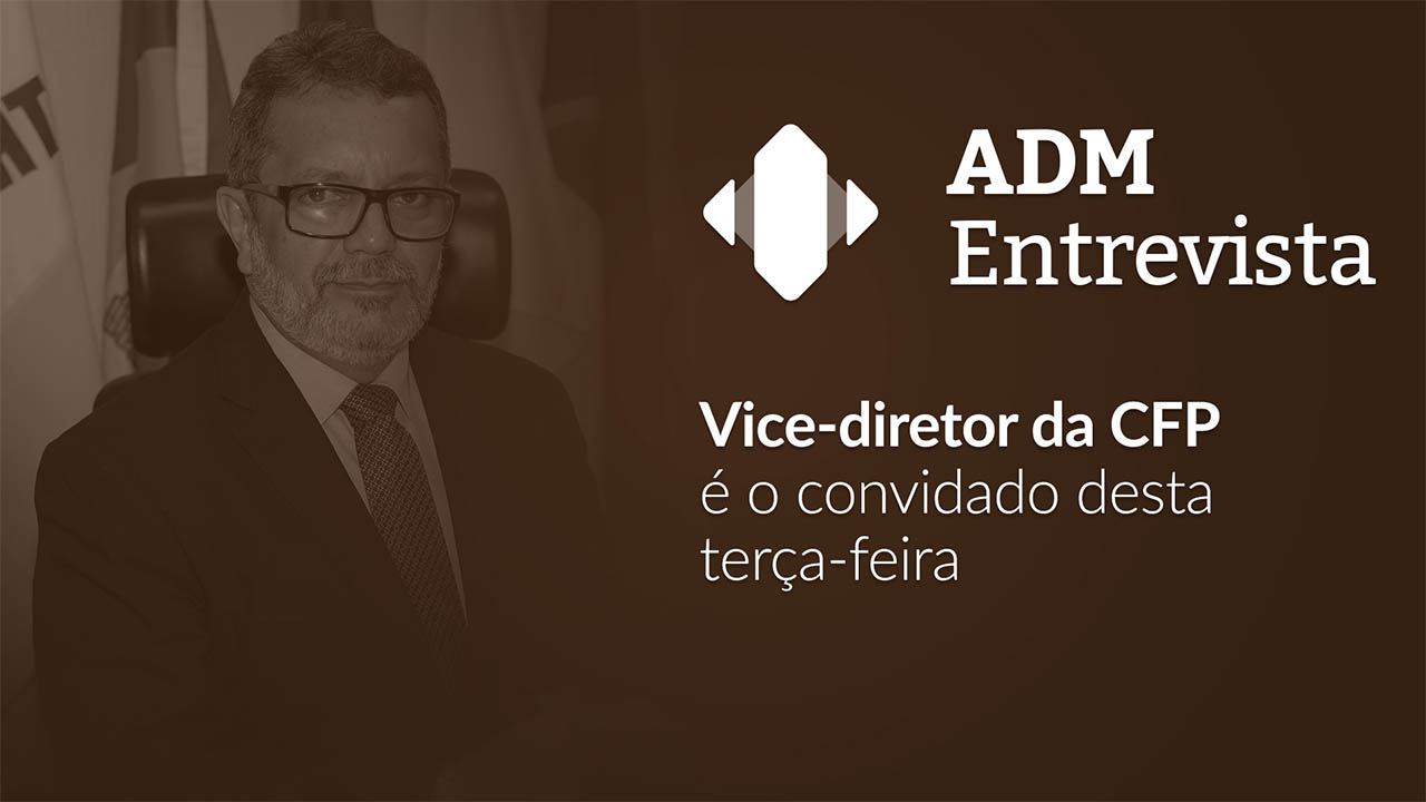 ADM Entrevista abordará projetos e ações da CFP para os próximos anos