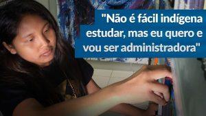 Estudante de Administração prioriza profissionalização em aldeia