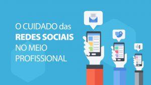 Redes sociais: Entretenimento ou profissionalismo?
