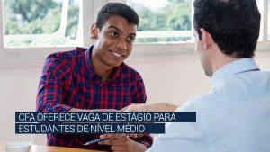 CFA oferece vaga de estágio para estudantes de nível médio