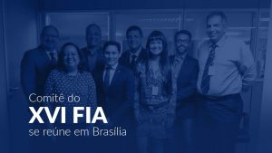 Comitê do XVI FIA se reúne em Brasília