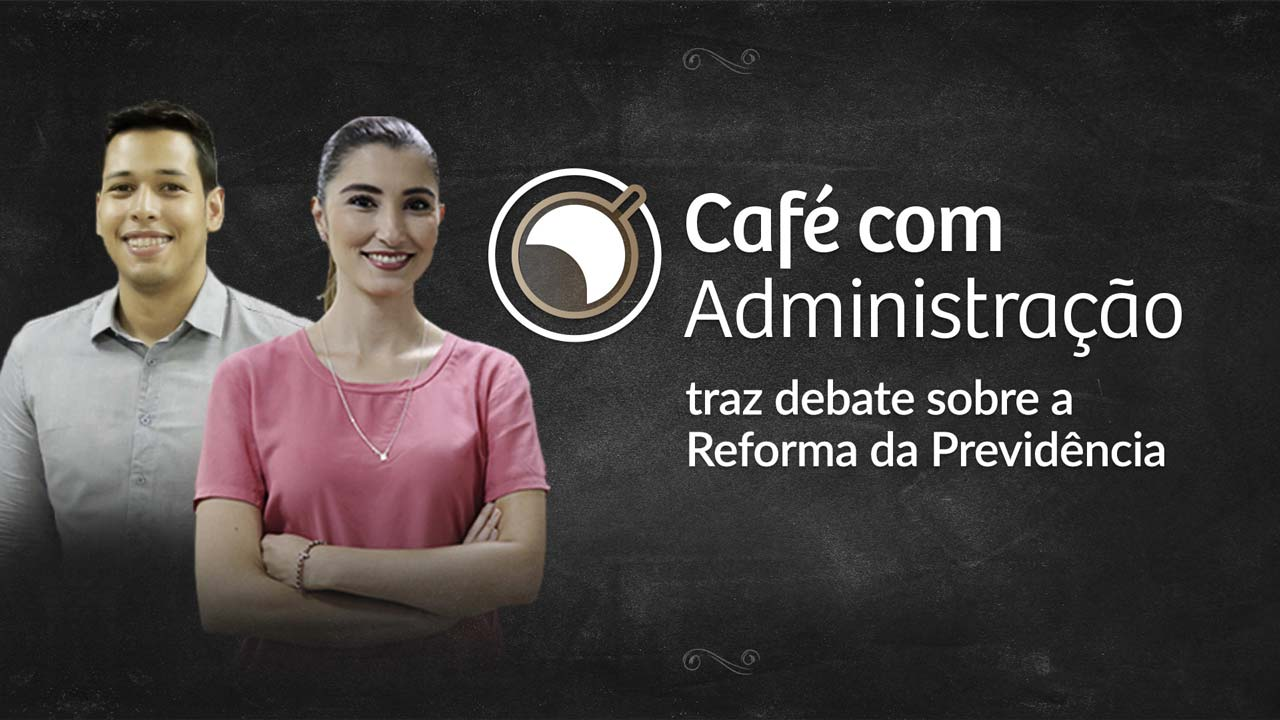 """Reforma da previdência é assunto no """"Café com Administração"""" desse mês"""