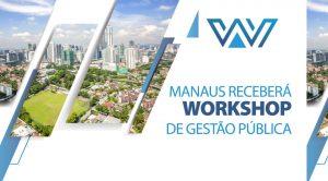 Manaus receberá  Workshop de Gestão Pública