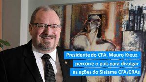 Presidente do CFA, Mauro Kreuz, percorre o país para divulgar as ações do Sistema CFA/CRAs