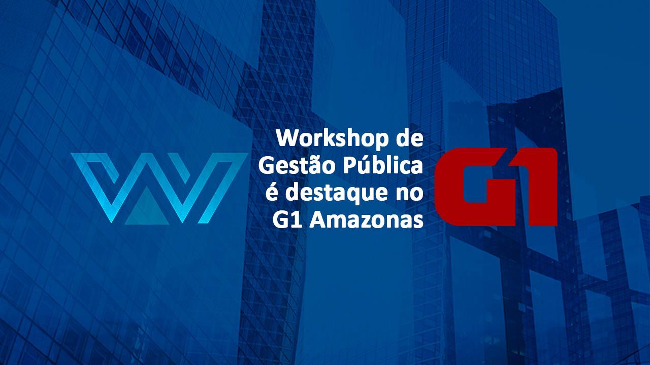 Workshop de Gestão Pública é destaque no G1 Amazonas