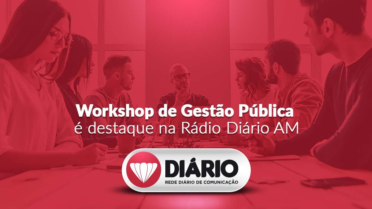 Workshop de Gestão Pública é destaque na Rádio Diário AM