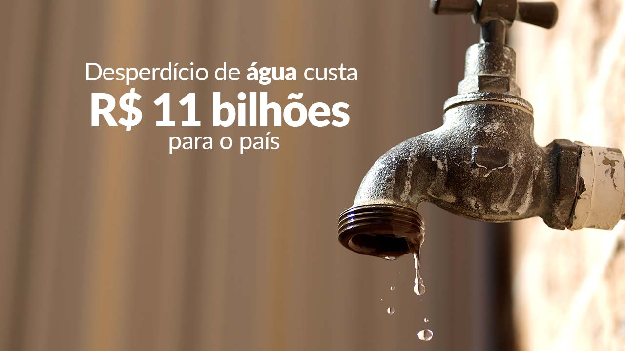 Desperdício de água custa R$ 11 bilhões para o país