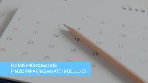 Editais prorrogados: prazo para CRAs vai até 19 de julho