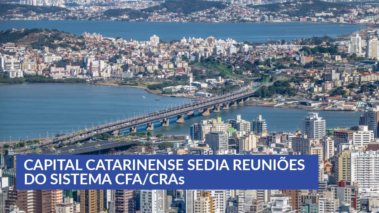 Capital catarinense sedia reuniões do Sistema CFA/CRAs