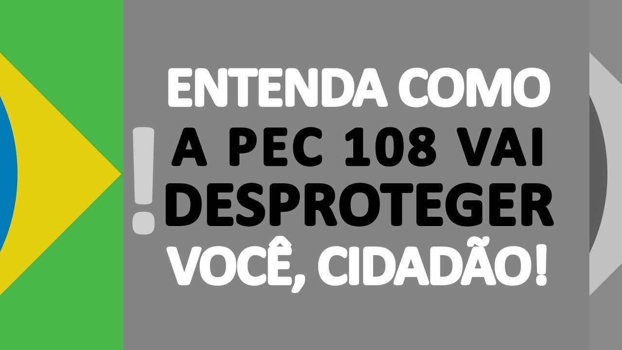 NOTA OFICIAL: Entenda como a PEC 108 vai desproteger você, cidadão!