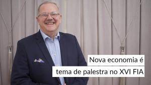 Nova economia é tema de palestra no XVI FIA