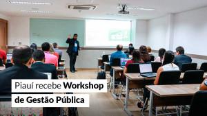 Piauí recebe Workshop de Gestão Pública