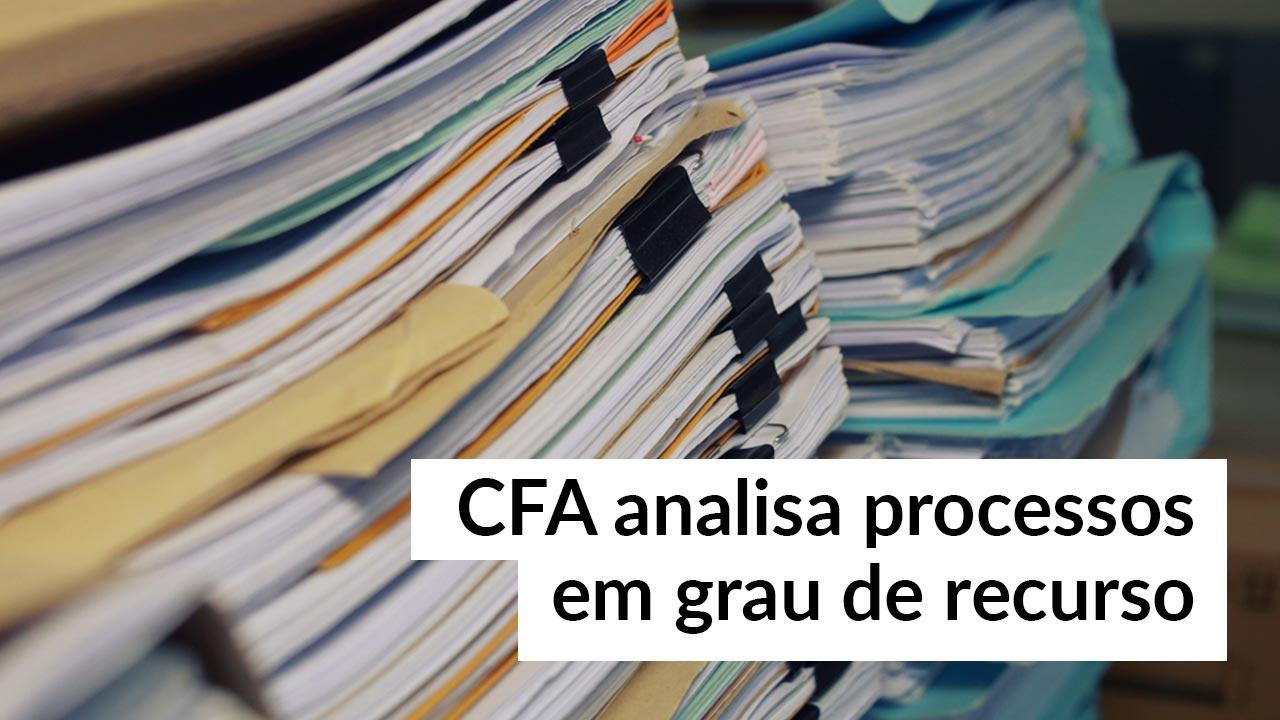 CFA analisa processos em grau de recurso