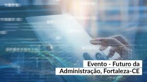 Ceará faz fórum com discussão holística sobre Administração