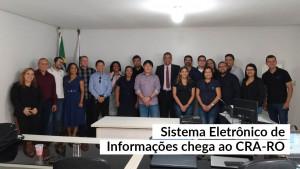 Sistema Eletrônico de Informações chega ao CRA-RO