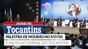 XVI FIA na mídia: Palestra de Mourão no evento é pauta no Jornal do Tocantins