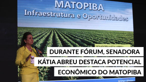 Durante Fórum, senadora Kátia Abreu destaca potencial econômico do Matopiba