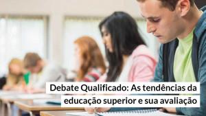 Educação superior é tema do Debate Qualificado