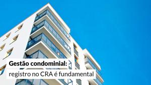 Administradora de condomínio deve ter registro em CRA