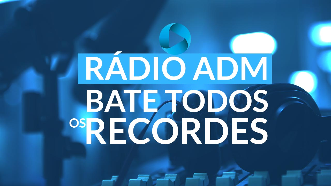 Números são os melhores desde a criação da Rádio ADM