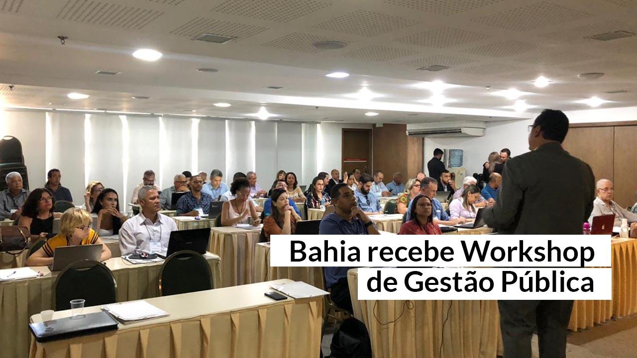 Workshop discute gestão pública e boas práticas para os municípios baianos