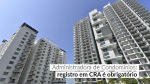Justiça confirma a exigência de registro em CRA para ADM de Condomínios